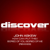 John Askew - How Can I Put This / Bored of You, Bored of Me (Remixes)
