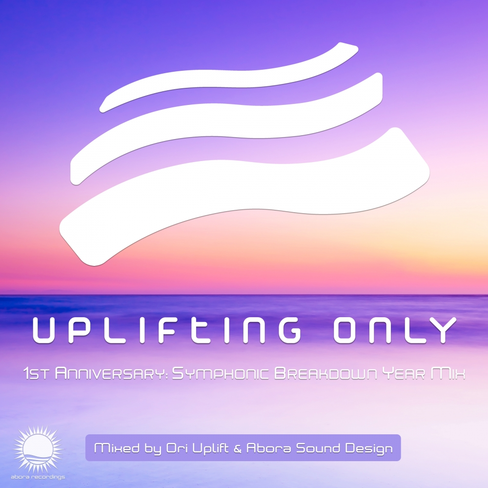 Uplifting Only - 1st Anniversary: Symphonic Breakdown Year Mix (Mixed by Ori Uplift & Abora Sound Design)