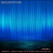 Rezzonator - Ambient, Downtempo and Experimental Works Volume 1