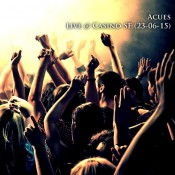 Acues - Live @ Casino SF [23-Jun-15]