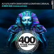 Aly & Fila with Omar Sherif & Jonathan Carvajal - A New Age [FSOE400 Anthem]