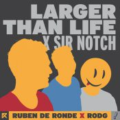 Ruben de Ronde x Rodg x Sir Notch - Larger Than Life