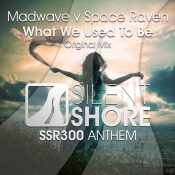 Madwave v Space Raven - What We Used To Be (SSR300 Anthem)